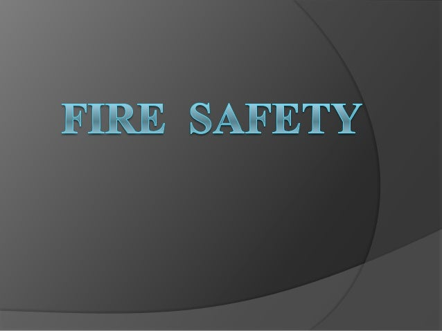 Overview  Awareness of Fire Hazards  Fire Safety Systems ○ Fire Codes ○ Fire Extinguishers ○ Fire Alarms ○ Fire Suppress...