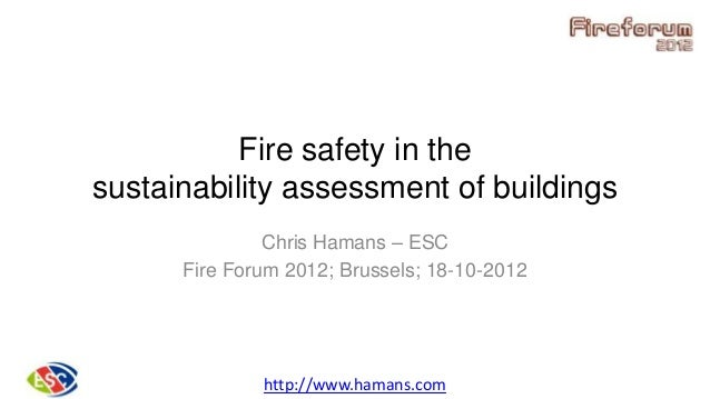 Fire safety in thesustainability assessment of buildingsChris Hamans – ESCFire Forum 2012; Brussels; 18-10-2012http://www....