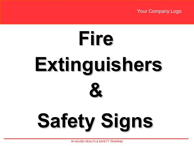 IN-HOUSE HEALTH & SAFETY TRAINING Your Company Logo FireFire ExtinguishersExtinguishers && Safety SignsSafety Signs