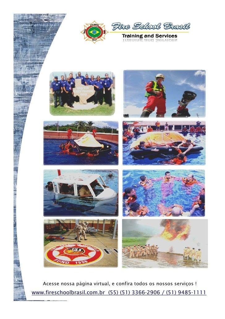 Acesse nossa página virtual, e confira todos os nossos serviços !www.fireschoolbrasil.com.br (55) (51) 3366-2906 / (51) 94...