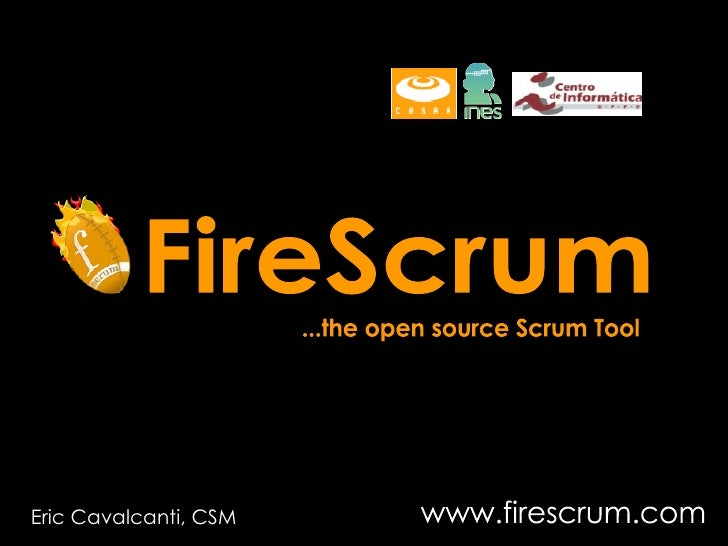FireScrum www.firescrum.com ...the open source Scrum Tool Eric Cavalcanti, CSM