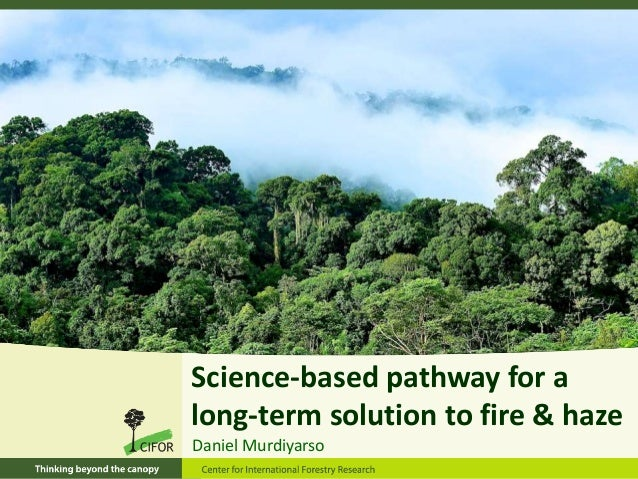 Science-based pathway for a long-term solution to fire & haze Daniel Murdiyarso