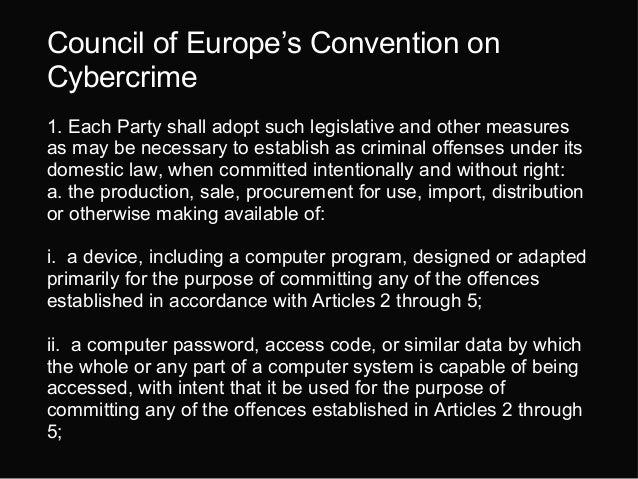 Council of Europe's Convention on Cybercrime 1. Each Party shall adopt such legislative and other measures as may be neces...