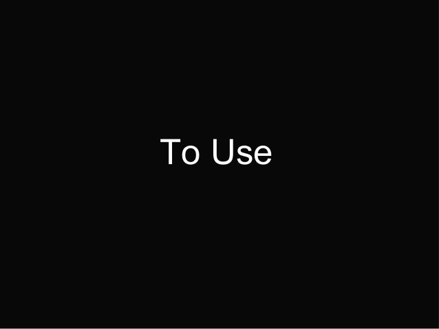 To Use
