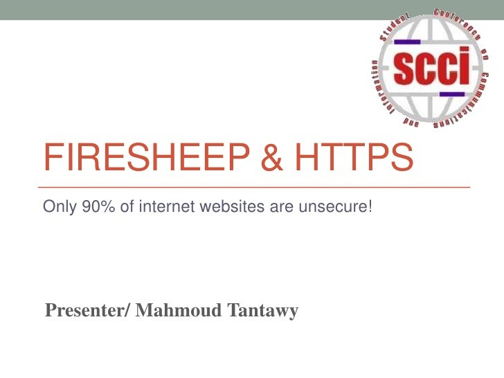 Firesheep & HTTPS<br />Only 90% of internet websites are unsecure!<br />Presenter/ Mahmoud Tantawy<br />