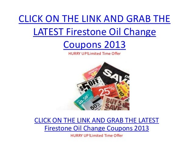 CLICK ON THE LINK AND GRAB THE   LATEST Firestone Oil Change         Coupons 2013             HURRY UP!Limited Time Offer ...