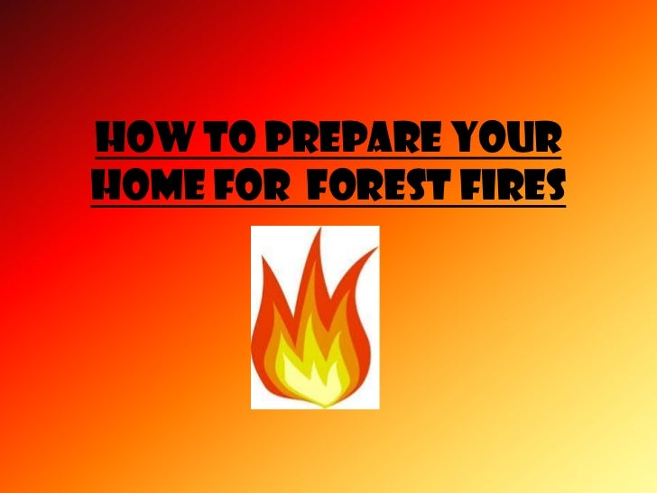 How to PREPARE YOURHOME FOR FOREST FIRES