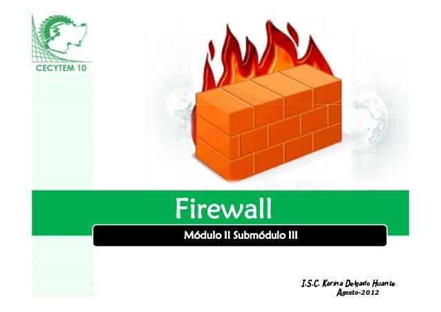 FirewallMódulo II Submódulo III     LOGO                          I.S.C. Karina Delgado Huante                            ...