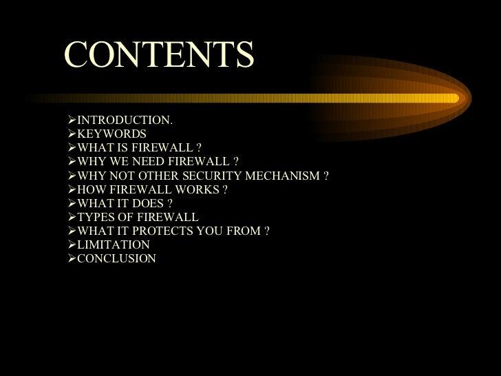 CONTENTS <ul><li>INTRODUCTION. </li></ul><ul><li>KEYWORDS </li></ul><ul><li>WHAT IS FIREWALL ? </li></ul><ul><li>WHY WE NE...