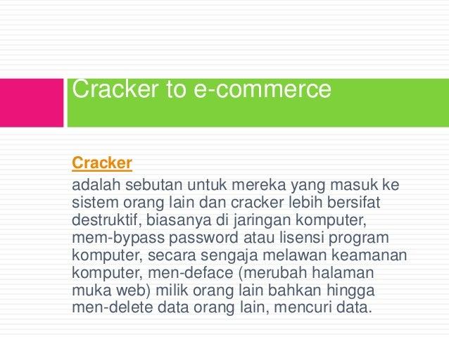 Cracker to e-commerce Cracker adalah sebutan untuk mereka yang masuk ke sistem orang lain dan cracker lebih bersifat destr...