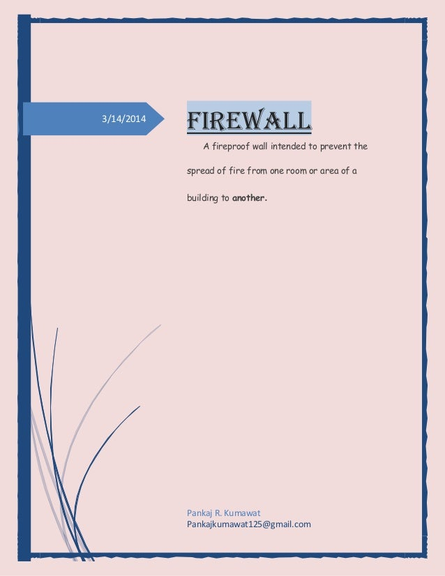 3/14/2014 Firewall A fireproof wall intended to prevent the spread of fire from one room or area of a building to another....