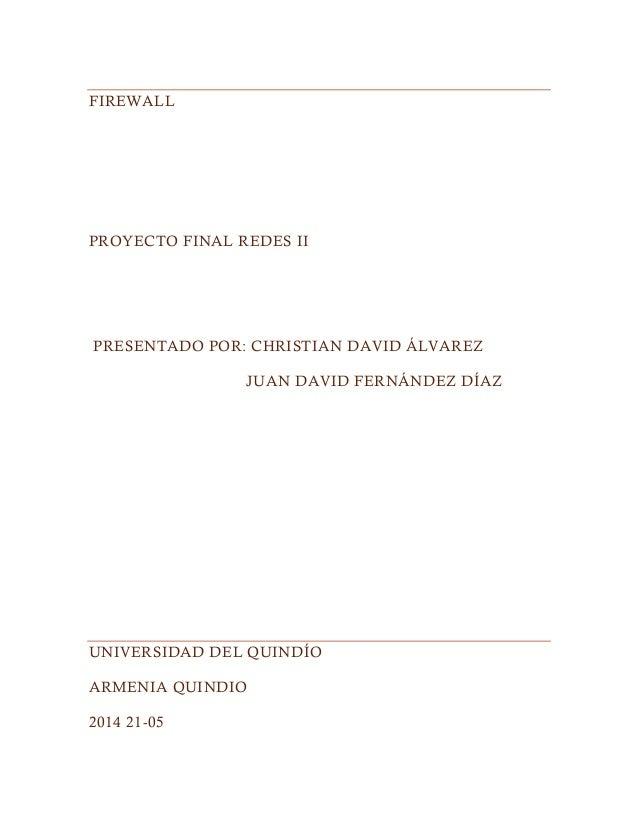 FIREWALL PROYECTO FINAL REDES II PRESENTADO POR: CHRISTIAN DAVID ÁLVAREZ JUAN DAVID FERNÁNDEZ DÍAZ UNIVERSIDAD DEL QUINDÍO...