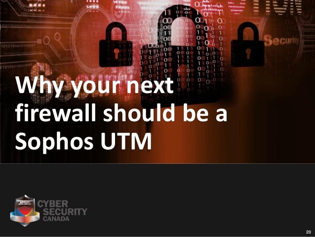 2020 Why your next firewall should be a Sophos UTM