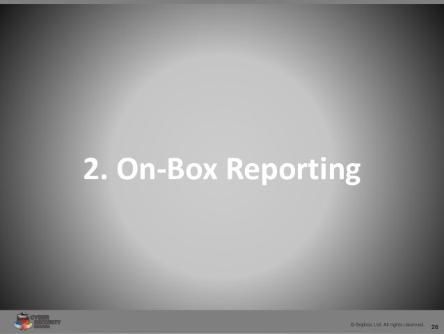 26© Sophos Ltd. All rights reserved. 2. On-Box Reporting