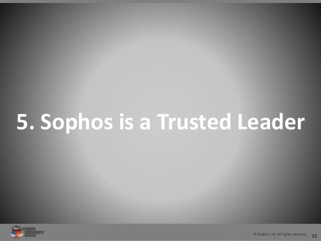 33© Sophos Ltd. All rights reserved. 5. Sophos is a Trusted Leader