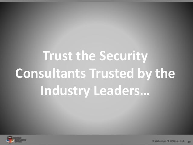 39© Sophos Ltd. All rights reserved. Trust the Security Consultants Trusted by the Industry Leaders…
