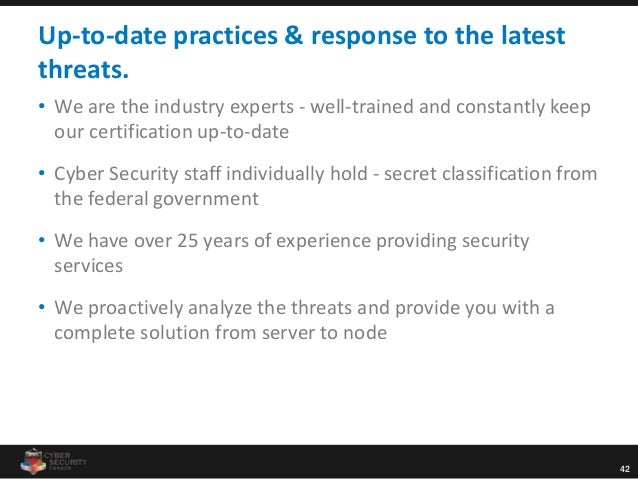 42 Up-to-date practices & response to the latest threats. • We are the industry experts - well-trained and constantly keep...