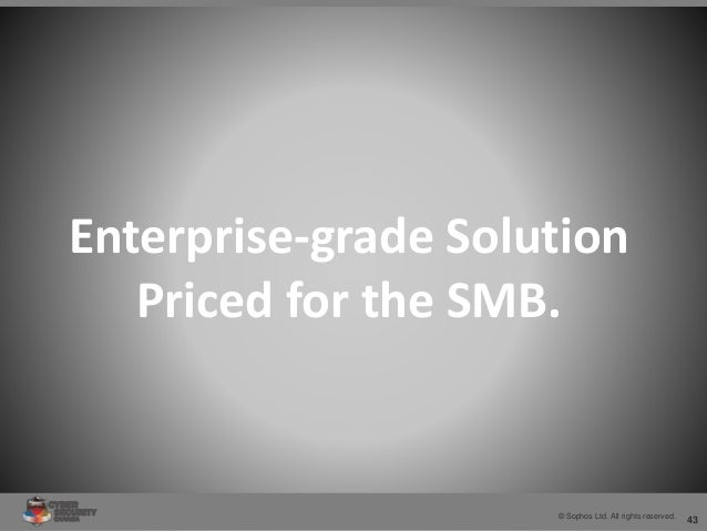 43© Sophos Ltd. All rights reserved. Enterprise-grade Solution Priced for the SMB.