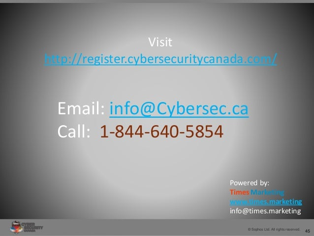 45© Sophos Ltd. All rights reserved. Visit http://register.cybersecuritycanada.com/ Email: info@Cybersec.ca Call: 1-844-64...