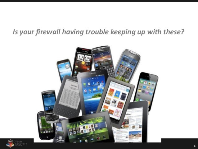 6 Is your firewall having trouble keeping up with these?