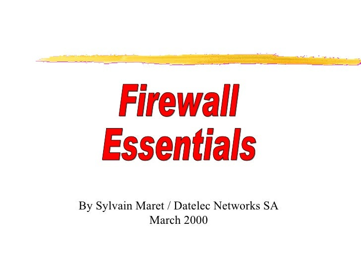 Firewall Essentials By Sylvain Maret / Datelec Networks SA March 2000