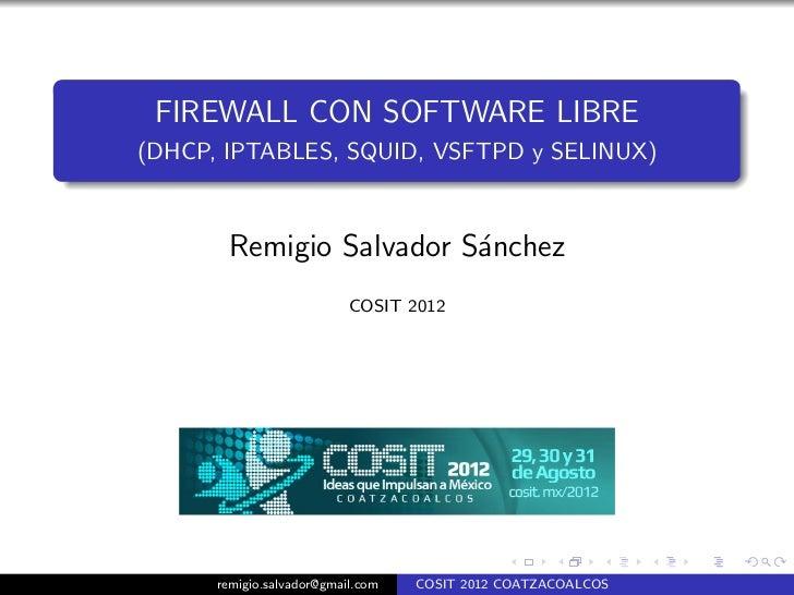 FIREWALL CON SOFTWARE LIBRE(DHCP, IPTABLES, SQUID, VSFTPD y SELINUX)       Remigio Salvador S´nchez                       ...