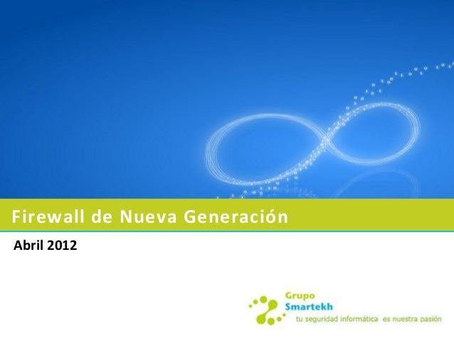 Firewall de Nueva GeneraciónAbril 2012