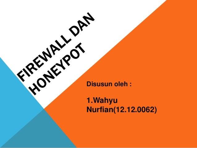 Disusun oleh :  1.Wahyu Nurfian(12.12.0062)
