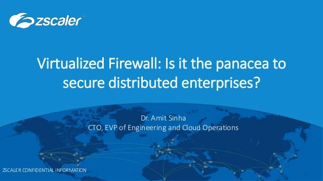 ©2017 Zscaler, Inc. All rights reserved. | ZSCALER CONFIDENTIAL INFORMATION0 Virtualized Firewall: Is it the panacea to se...
