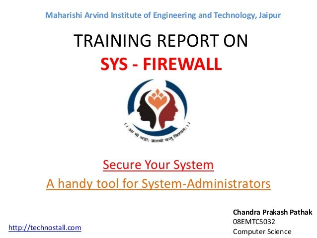 TRAINING REPORT ON SYS - FIREWALL Secure Your System A handy tool for System-Administrators Chandra Prakash Pathak 08EMTCS...