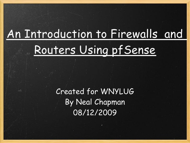 An Introduction to Firewalls  and      Routers Using pfSense            Created for WNYLUG             By Neal Chapman    ...