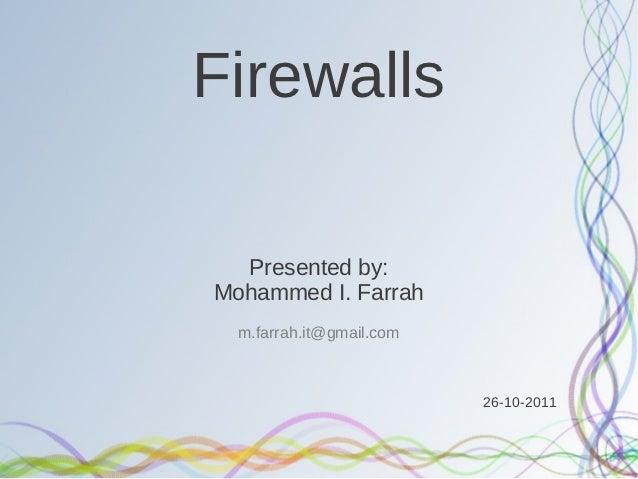 Firewalls  Presented by:Mohammed I. Farrah  m.farrah.it@gmail.com                          26-10-2011