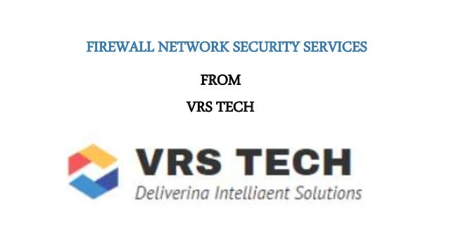 FIREWALL NETWORK SECURITY SERVICES FROM VRS TECH
