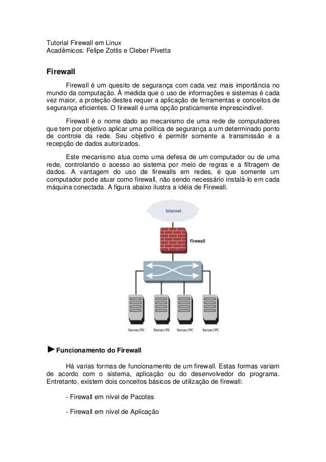 Tutorial Firewall em Linux Acadêmicos: Felipe Zottis e Cleber Pivetta  Firewall Firewall é um quesito de segurança com cad...