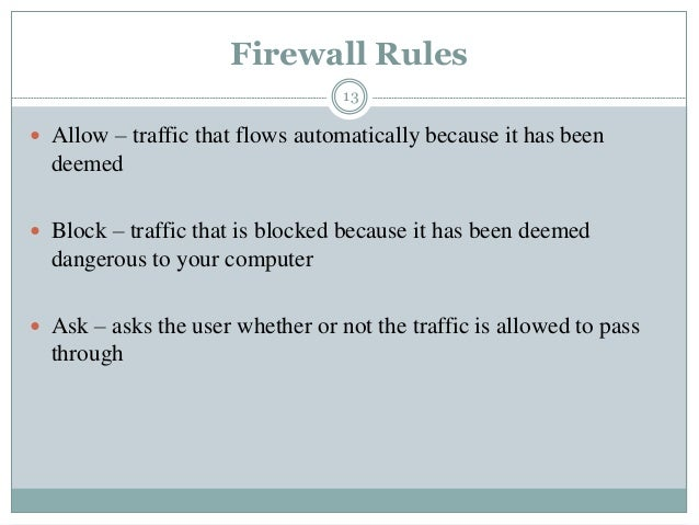 Firewall Rules 13  Allow – traffic that flows automatically because it has been deemed  Block – traffic that is blocked ...