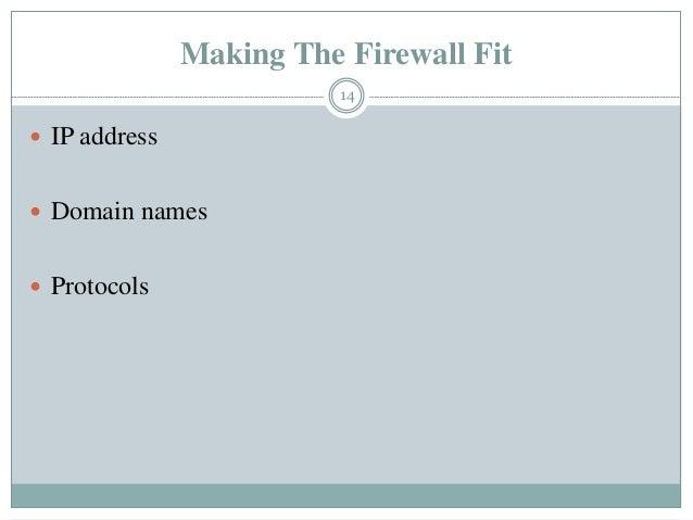 Making The Firewall Fit  IP address  Domain names  Protocols 14
