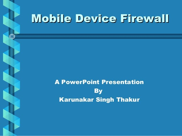 Mobile Device Firewall  A PowerPoint Presentation By Karunakar Singh Thakur