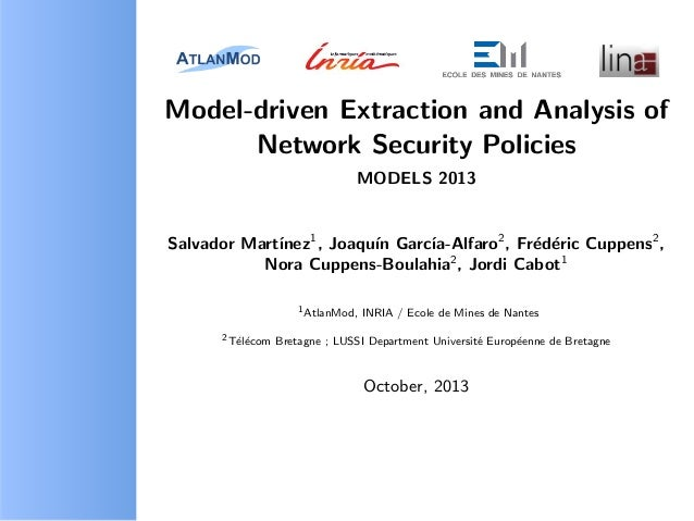 Model-driven Extraction and Analysis of Network Security Policies MODELS 2013 Salvador Mart´ınez1 , Joaqu´ın Garc´ıa-Alfar...
