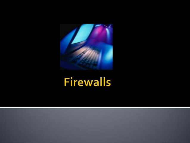    The term Firewall comes from the bricks-and-    mortar architectural world. In buildings, a    firewall is a wall buil...