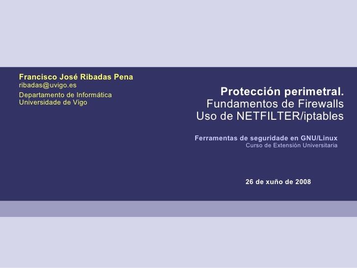 Francisco José Ribadas Pena ribadas@uvigo.es                                   Protección perimetral. Departamento de Info...