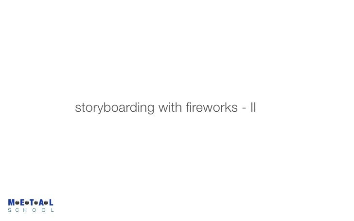 storyboarding with fireworks - II     M E T A L S C H   O   O   L