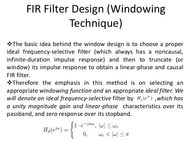 FIR Filter Design (WindowingTechnique)The basic idea behind the window design is to choose a properideal frequency-select...