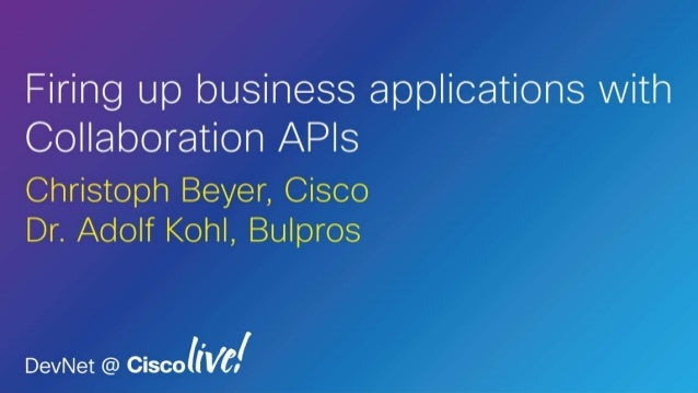 Collaborate Business Fusion Christoph Beyer Business Development Manager EMEA, Cisco Dr. Adolf Kohl CTO, Bulpros May 23rd ...