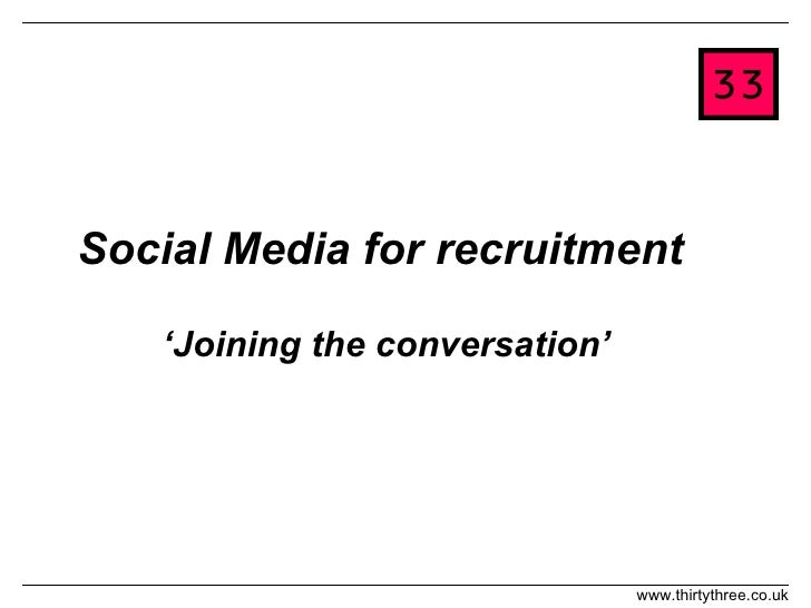 Social Media for recruitment  'Joining the conversation'