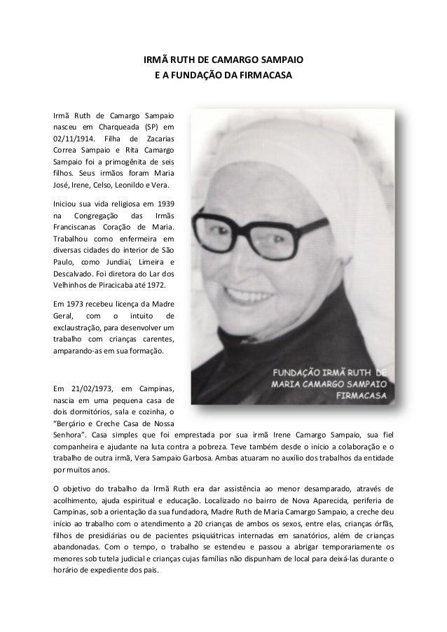 IRMÃ RUTH DE CAMARGO SAMPAIO E A FUNDAÇÃO DA FIRMACASA Irmã Ruth de Camargo Sampaio nasceu em Charqueada (SP) em 02/11/191...