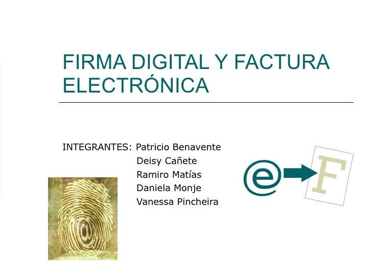 FIRMA DIGITAL Y FACTURA ELECTRÓNICA INTEGRANTES: Patricio Benavente Deisy Cañete Ramiro Matías Daniela Monje Vanessa Pinch...
