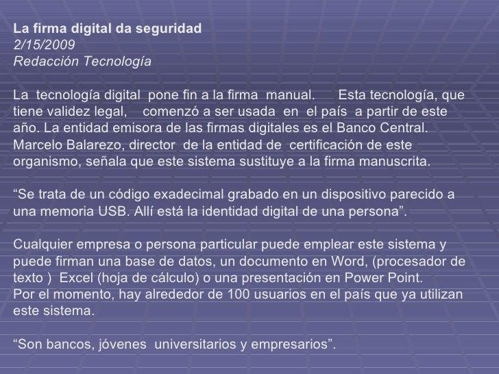 La firma digital da seguridad   2/15/2009   Redacción Tecnología La tecnología digital pone fin a la firma manual....