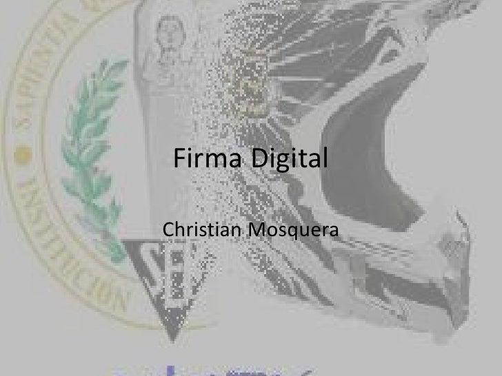 Firma Digital<br />Christian Mosquera<br />