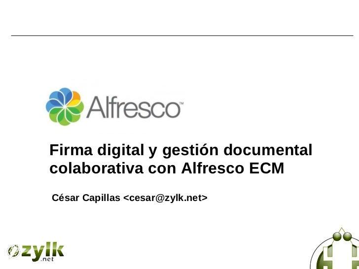 Firma digital y gestión documentalcolaborativa con Alfresco ECMCésar Capillas <cesar@zylk.net>