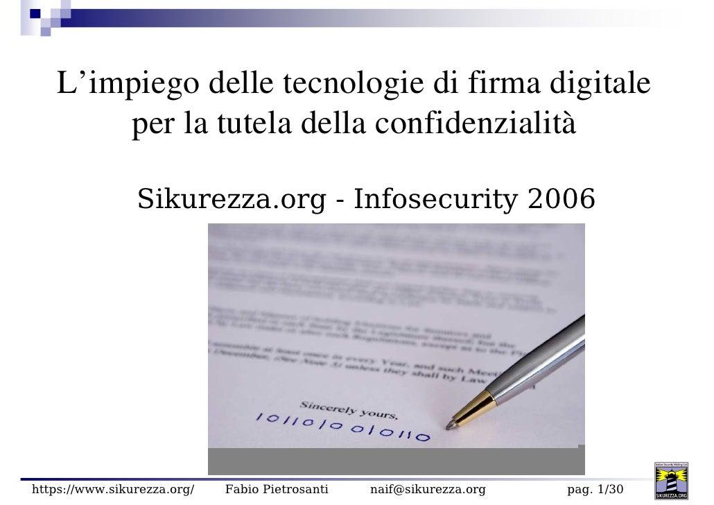 L'impiego delle tecnologie di firma digitale         per la tutela della confidenzialità                  Sikurezza.org - ...
